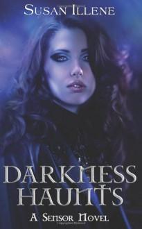 Darkness Haunts - Susan Illene
