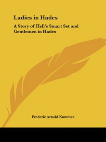 Ladies in Hades: A Story of Hell's Smart Set & Gentlemen in Hades: The Story of a Damned Debutante - Frederic Arnold Kummer