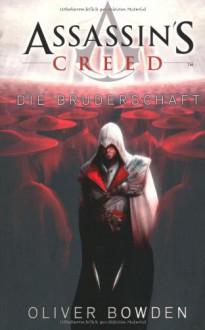 Assassin's Creed. Die Bruderschaft - Oliver Bowden
