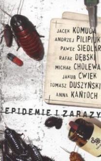 Epidemie i zarazy - Andrzej Pilipiuk,Rafał Dębski,Tomasz Duszyński,Jacek Komuda,Anna Kańtoch,Paweł Siedlar,Jakub Ćwiek,Michał Cholewa
