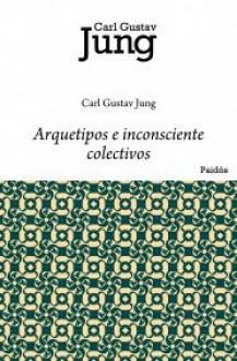 Arquetipos E Inconsciente Colectivo - C.G. Jung