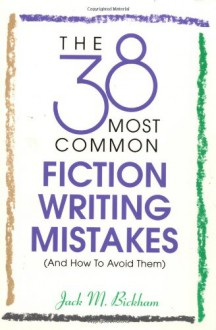 The 38 Most Common Fiction Writing Mistakes - Jack M. Bickham