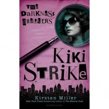The Darkness Dwellers (Kiki Strike, #3) - Kirsten Miller
