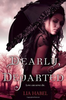 Dearly, Departed - Lia Habel