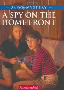 A Spy on the Home Front: A Molly Mystery - Alison Hart, Jean-Paul Tibbles