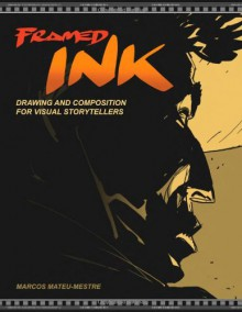 Framed Ink: Drawing and Composition for Visual Storytellers - Jeffrey Katzenberg, Marcos Mateu-Mestre