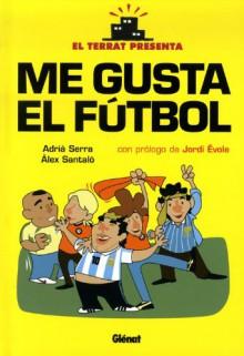 El Terrat Presenta: Me Gusta el Futbol - Alex, Serra, Adriá Santaló