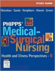 Study Guide for Phipps' Medical-Surgical Nursing: Health & Illness Perspectives - Frances Monahan, Carol Green