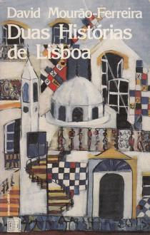 Duas histórias de Lisboa - David Mourão-Ferreira
