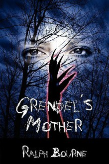 Grendel's Mother - Ralph Bourne