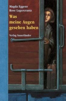 Was meine Augen gesehen haben. ( Ab 12 J.). - Magda Eggens, Rose Lagercrantz