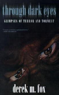 Through Dark Eyes: Glimpses of Terror and Torment - Derek M. Fox, L.H. Maynard, M.P.N. Sims