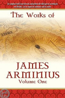 The Works of James Arminius, Volume 1 - James Arminius