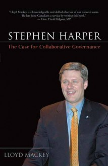 Pilgrimage of Stephen Harper, The: The Case for Collaborative Governance - Lloyd Mackey