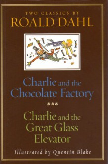 Charlie and the Chocolate Factory and Charlie and the Great Glass Elevator - Roald Dahl