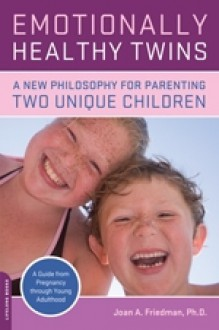 Emotionally Healthy Twins: A New Philosophy for Parenting Two Unique Children - Joan A. Friedman