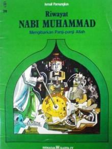 Riwayat Nabi Muhammad: Mengibarkan Panji-panji Allah - Ismail Pamungkas
