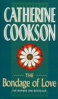 Bondage Of Love - Catherine Cookson