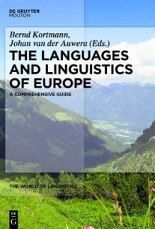 The Languages and Linguistics of Europe: A Comprehensive Guide - Bernd Kortmann, Johan Van Der Auwera