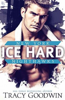 Ice Hard (New York Nighthawks #2) - Tracy Goodwin
