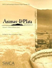 Animas-La Plata Project, Volume II: Cultural Affiliation Study - Elizabeth M. Perry, James M. Potter, James Potter
