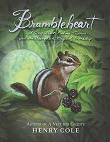 Brambleheart: A Story About Finding Treasure and the Unexpected Magic of Friendship - Henry Cole,Henry Cole