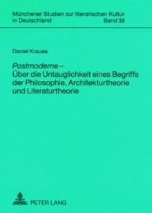 Postmoderne - Ueber Die Untauglichkeit Eines Begriffs Der Philosophie, Architekturtheorie Und Literaturtheorie - Daniel Krause