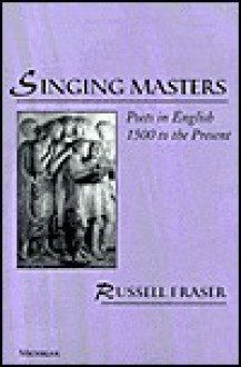 Singing Masters: Poets in English 1500 to the Present - Russell A. Fraser