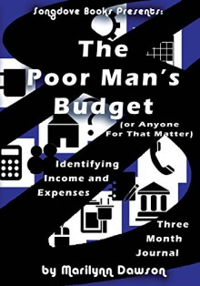 The Poor Man's Budget: Three Month Journal: Identifying Income and Expenses - Ms. Marilynn Dawson