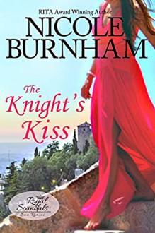 The Knight's Kiss (Royal Scandals: San Rimini #4) - Nicole Burnham