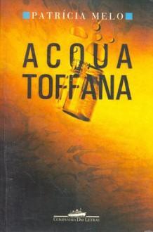 Acqua Toffana - Patrícia Melo