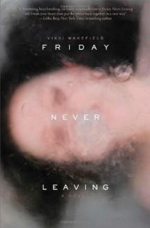 Friday Never Leaving by Wakefield, Vikki (2013) Hardcover - Vikki Wakefield