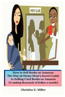 How to Sell Books on Amazon: The Stay-At-Home Mom's Secret Guide to Selling Used Books on Amazon - Christine E. Miller