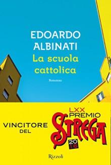 La scuola cattolica (Scala italiani) - Edoardo Albinati