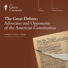 The Great Debate: Advocates and Opponents of the American Constitution - Professor Thomas L. Pangle,The Great Courses,The Great Courses