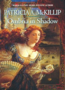Ombria in Shadow - Patricia A. McKillip