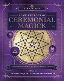 Llewellyn's Complete Book of Ceremonial Magick: A Comprehensive Guide to the Western Mystery Tradition - Lon Milo DuQuette
