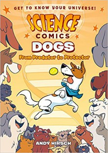 Science Comics: Dogs: From Predator to Protector - Andy Hirsch