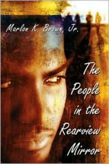 The People in the Rearview Mirror - Marlon K. Brown Jr.