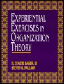 Experiential Exercises in Organization Theory - Eugene Baker, Steven K. Paulson