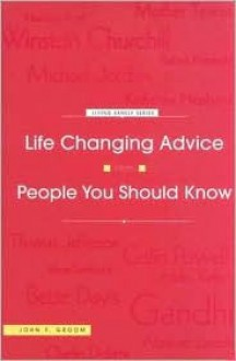 Life Changing Advice from People You Should Know - John F. Groom