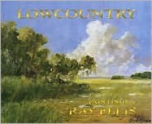 Lowcountry: Paintings of Ray Ellis - Ray G. Ellis