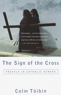 The Sign of the Cross: Travels in Catholic Europe (Vintage Departures) - Colm Toibin