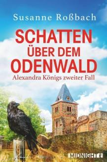 Schatten über dem Odenwald: Alexandra Königs zweiter Fall - Susanne Roßbach