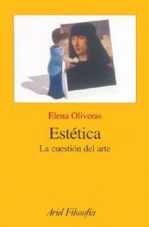 Estetica. La Cuestion del Arte - Elena Oliveras