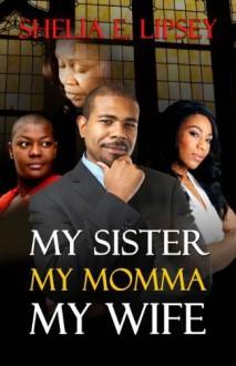 My Sister, My Momma, My Wife by Shelia E. Lipsey (2012) Paperback - Shelia E. Lipsey