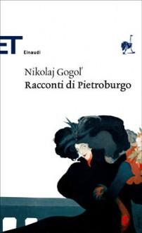 Racconti di Pietroburgo - Nikolai Gogol,Tommaso Landolfi