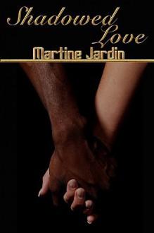 Shadowed Love - Martine Jardin