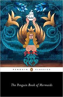 The Penguin Book of Mermaids - Cristina Bacchilega