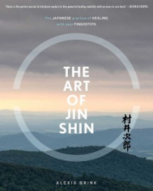 The Art of Jin Shin: The Japanese Practice of Healing with Your Fingertips - Karen Duffy,Alexis Brink,Elizabeth Cutler